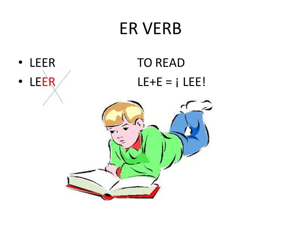 ER VERB LEER TO READ LEER LE+E = ¡ LEE!