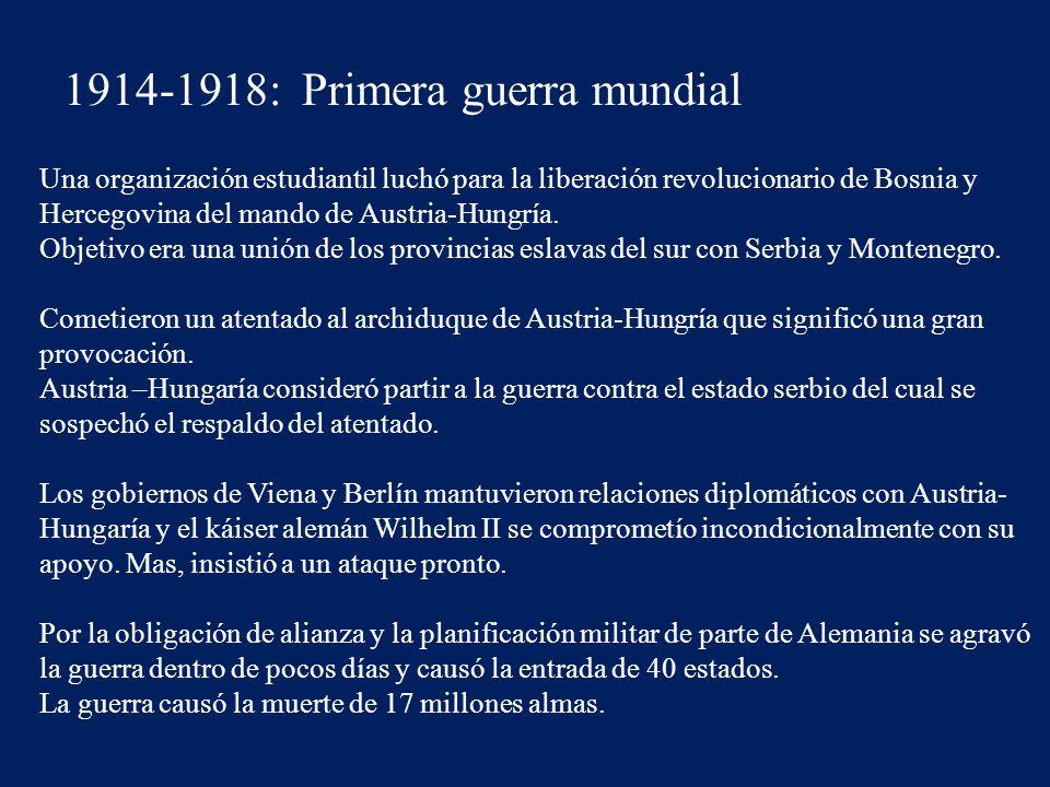 1914-1918: Primera guerra mundial Una organización estudiantil luchó para la liberación revolucionario de Bosnia y Hercegovina del mando de Austria-Hungría.