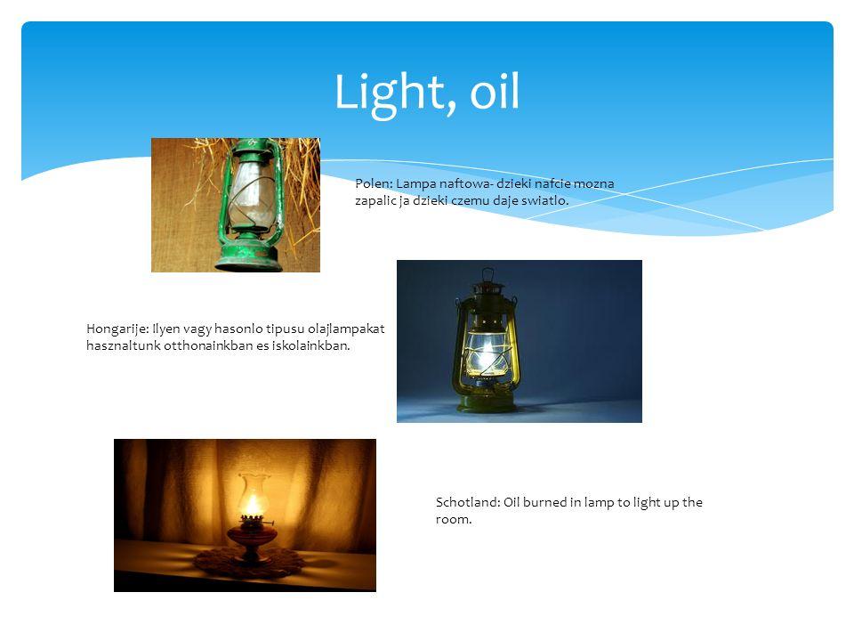 Light, oil Polen: Lampa naftowa- dzieki nafcie mozna zapalic ja dzieki czemu daje swiatlo.