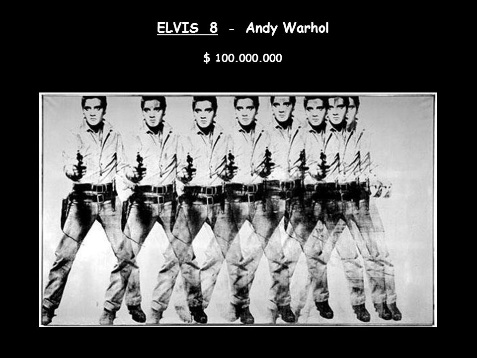 ELVIS 8 - Andy Warhol $ 100.000.000