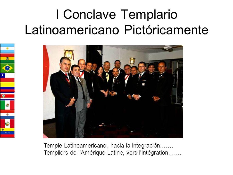 I Conclave Templario Latinoamericano Pictóricamente Temple Latinoamericano, hacia la integración…….