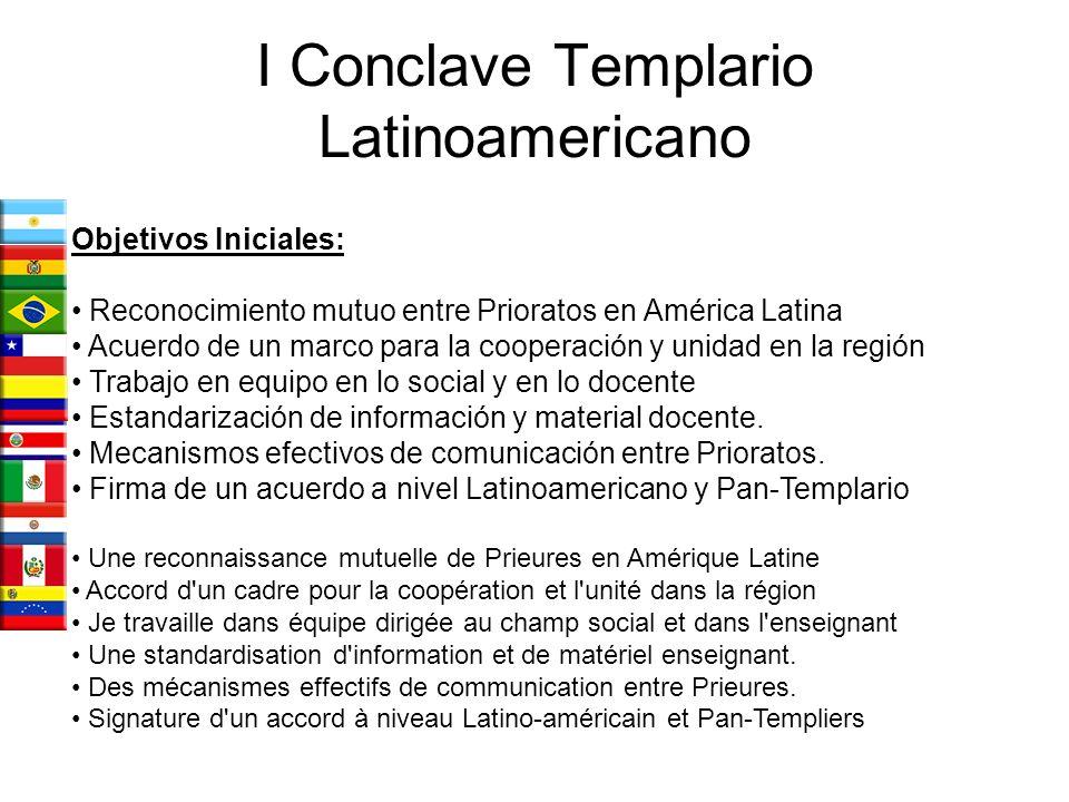 Objetivos Iniciales: Reconocimiento mutuo entre Prioratos en América Latina Acuerdo de un marco para la cooperación y unidad en la región Trabajo en e