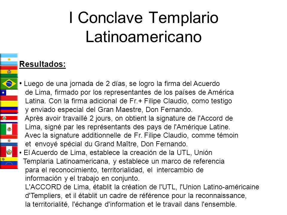 I Conclave Templario Latinoamericano Resultados: Luego de una jornada de 2 días, se logro la firma del Acuerdo de Lima, firmado por los representantes