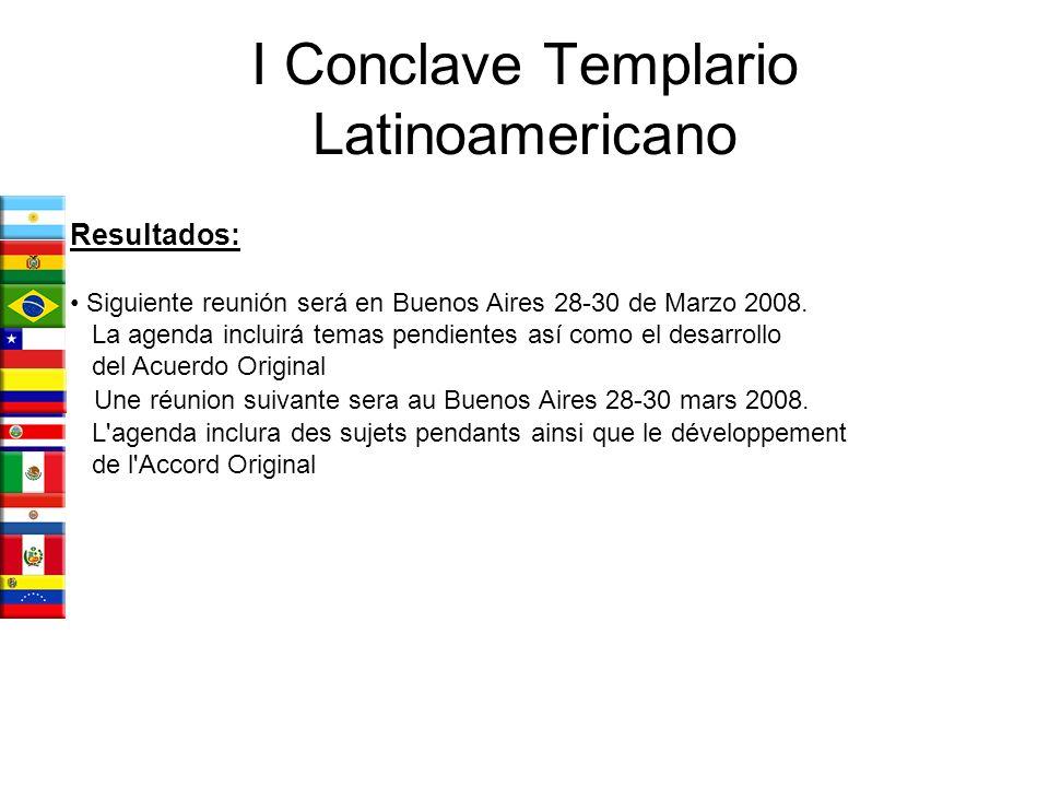 I Conclave Templario Latinoamericano Resultados: Siguiente reunión será en Buenos Aires 28-30 de Marzo 2008. La agenda incluirá temas pendientes así c