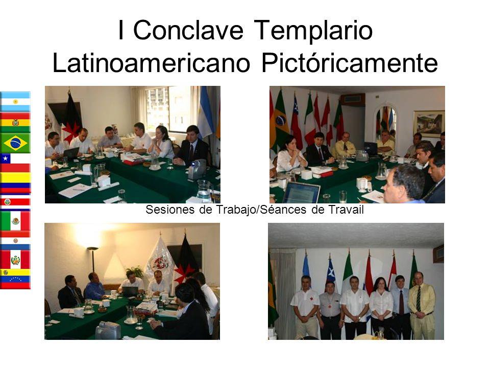 I Conclave Templario Latinoamericano Pictóricamente Sesiones de Trabajo/Séances de Travail