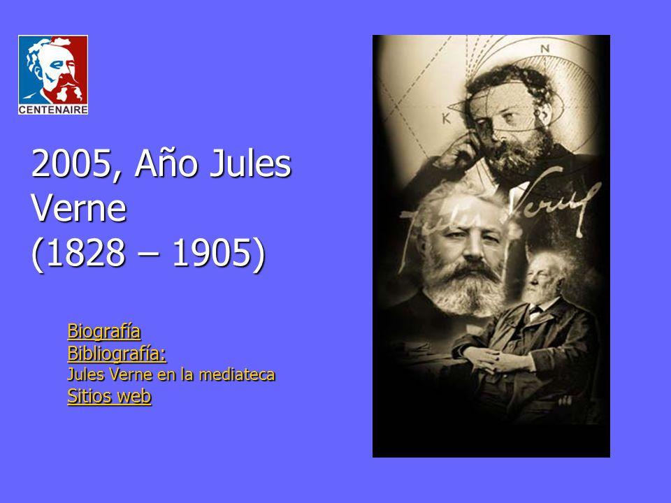 2005, Año Jules Verne (1828 – 1905) Biografía Bibliografía: Jules Verne en la mediateca Sitios web Sitios web
