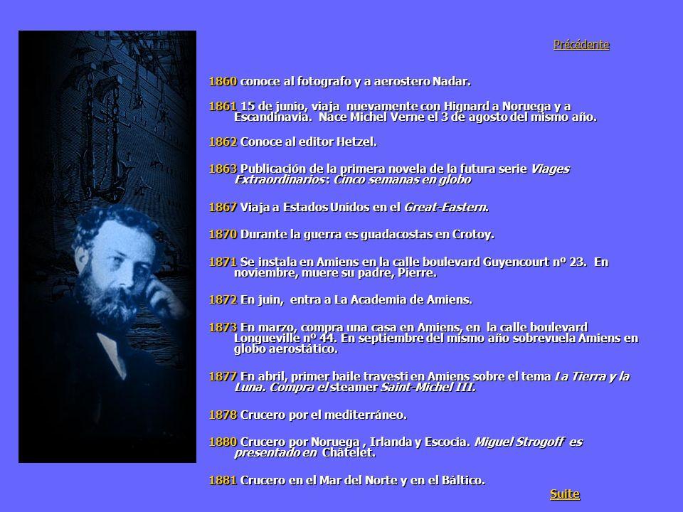Précédente 1860 conoce al fotografo y a aerostero Nadar. 1861 15 de junio, viaja nuevamente con Hignard a Noruega y a Escandinavia. Nace Michel Verne