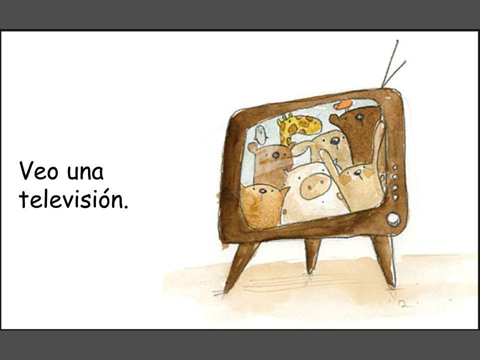 Veo una televisión.
