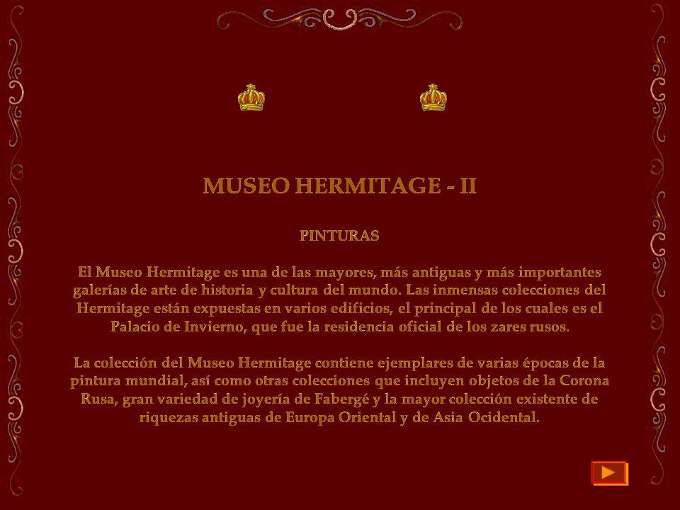 MUSEO HERMITAGE - II PINTURAS El Museo Hermitage es una de las mayores, más antiguas y más importantes galerías de arte de historia y cultura del mundo.