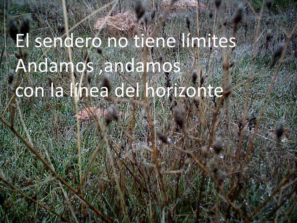 El sendero no tiene límites Andamos,andamos con la línea del horizonte