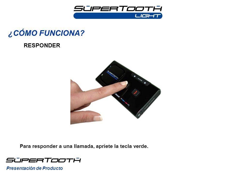 ¿CÓMO FUNCIONA? Presentación de Producto RESPONDER Para responder a una llamada, apriete la tecla verde.