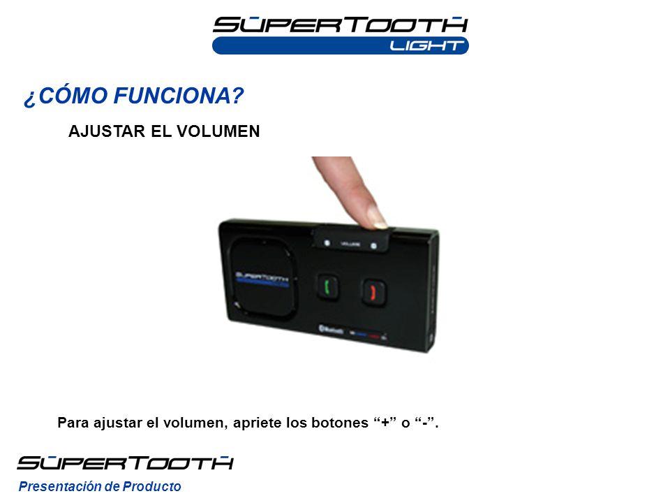 ¿CÓMO FUNCIONA? Presentación de Producto AJUSTAR EL VOLUMEN Para ajustar el volumen, apriete los botones + o -.