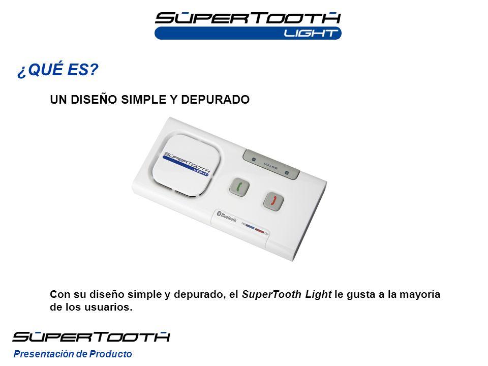 ¿QUÉ ES? Con su diseño simple y depurado, el SuperTooth Light le gusta a la mayoría de los usuarios. Presentación de Producto UN DISEÑO SIMPLE Y DEPUR