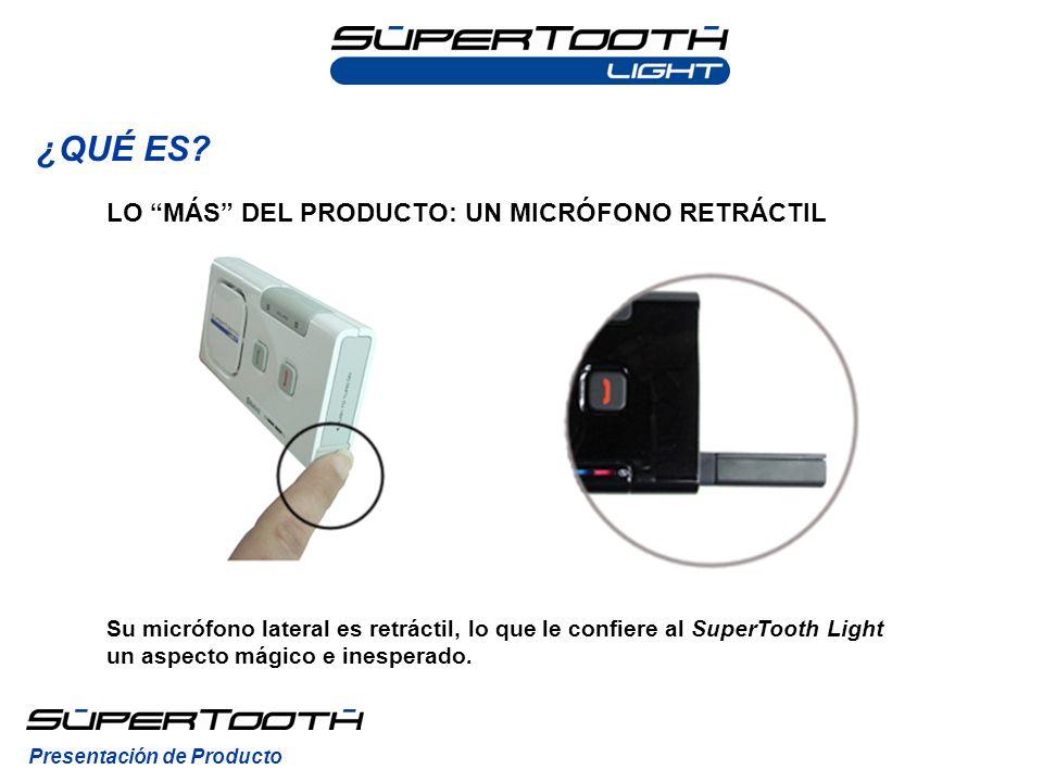 ¿QUÉ ES? Su micrófono lateral es retráctil, lo que le confiere al SuperTooth Light un aspecto mágico e inesperado. Presentación de Producto LO MÁS DEL