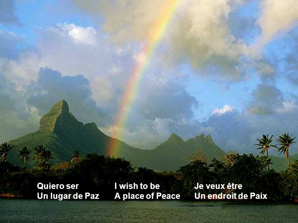 Quiero ser Un lugar de Paz I wish to be A place of Peace Je veux être Un endroit de Paix