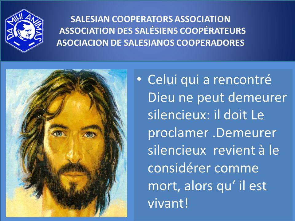 Celui qui a rencontré Dieu ne peut demeurer silencieux: il doit Le proclamer.Demeurer silencieux revient à le considérer comme mort, alors qu il est vivant.