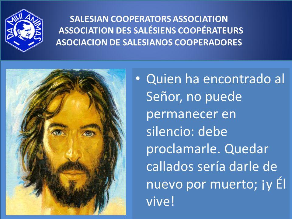 Quien ha encontrado al Señor, no puede permanecer en silencio: debe proclamarle.