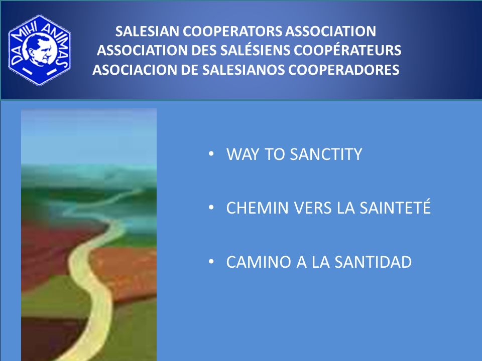 WAY TO SANCTITY CHEMIN VERS LA SAINTETÉ CAMINO A LA SANTIDAD SALESIAN COOPERATORS ASSOCIATION ASSOCIATION DES SALÉSIENS COOPÉRATEURS ASOCIACION DE SALESIANOS COOPERADORES