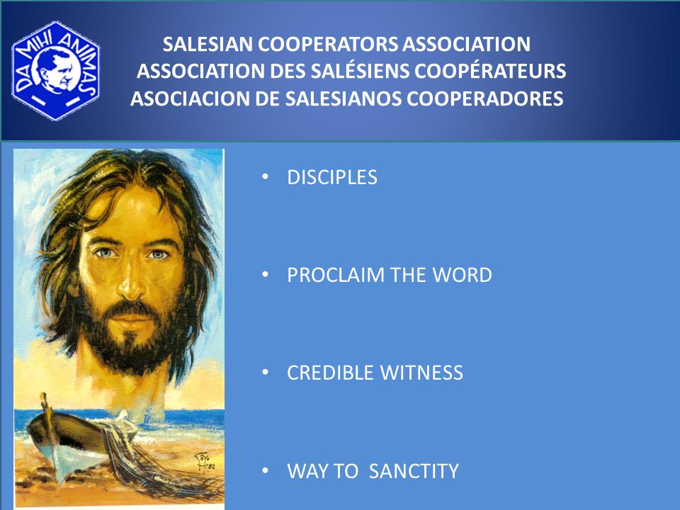 DISCIPLES PROCLAIM THE WORD CREDIBLE WITNESS WAY TO SANCTITY SALESIAN COOPERATORS ASSOCIATION ASSOCIATION DES SALÉSIENS COOPÉRATEURS ASOCIACION DE SALESIANOS COOPERADORES