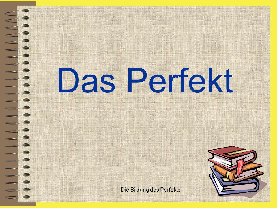 Die Bildung des Perfekts El perfecto (das Perfekt): Es el tiempo de pasado más usado en alemán, sobre todo en la lengua oral, con la única excepción de los verbos sein, haben, werden y los verbos modales, donde es más usual el Präteritum.