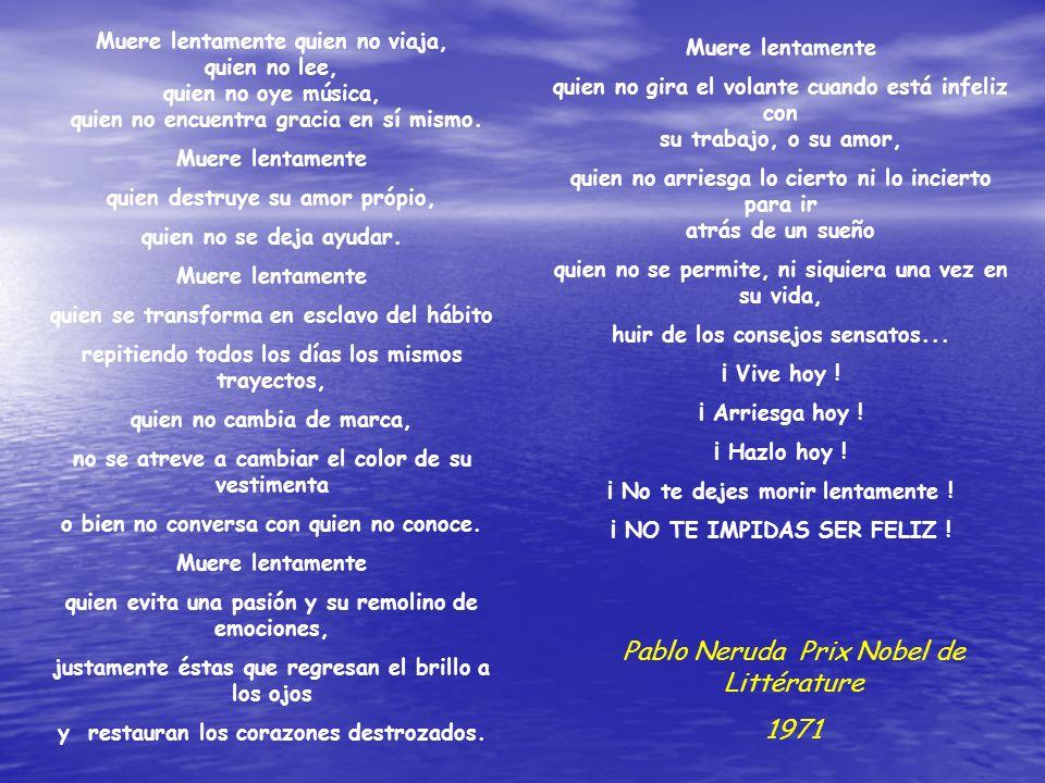 Ne te laisse pas mourir lentement! Ne te prive pas d'être heureux! Poesia de Pablo Neruda - ¿Quién muere?