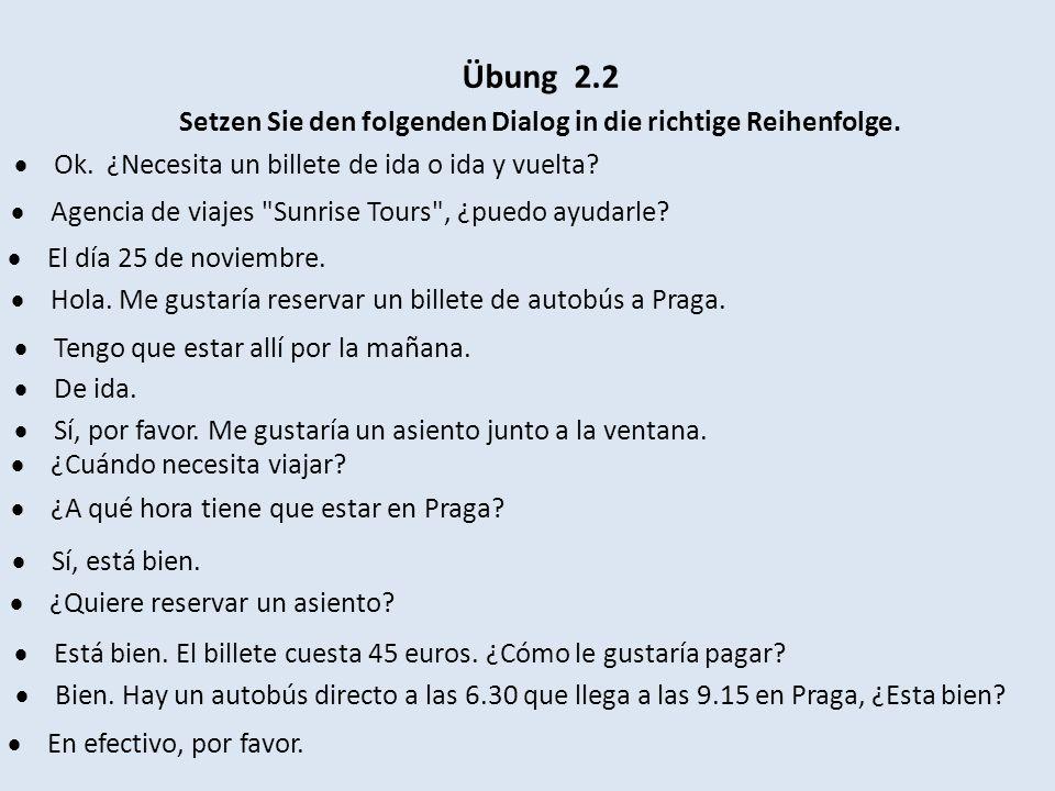 Übung 2.2 Setzen Sie den folgenden Dialog in die richtige Reihenfolge.