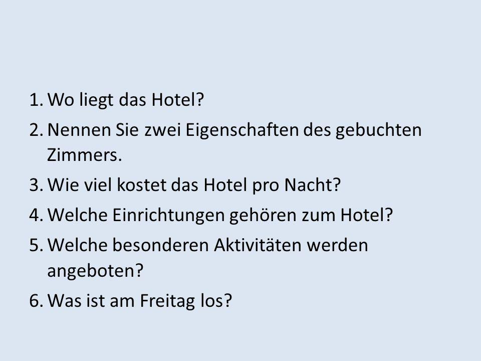 1.Wo liegt das Hotel. 2.Nennen Sie zwei Eigenschaften des gebuchten Zimmers.