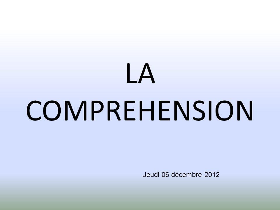 LA COMPREHENSION Jeudi 06 décembre 2012