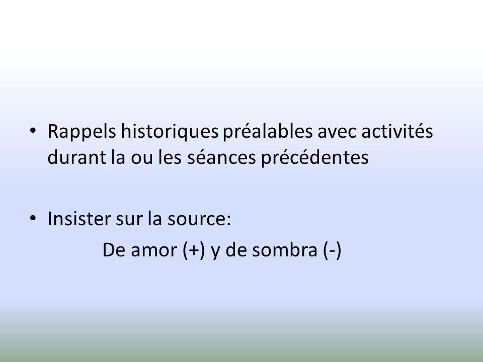 Rappels historiques préalables avec activités durant la ou les séances précédentes Insister sur la source: De amor (+) y de sombra (-)