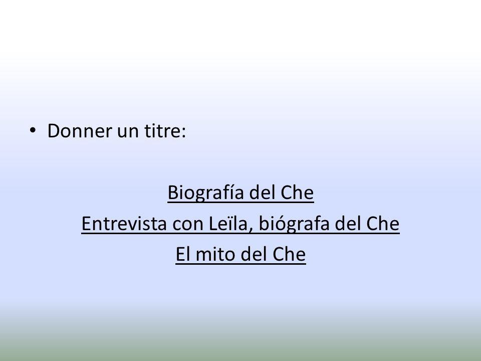 Donner un titre: Biografía del Che Entrevista con Leïla, biógrafa del Che El mito del Che