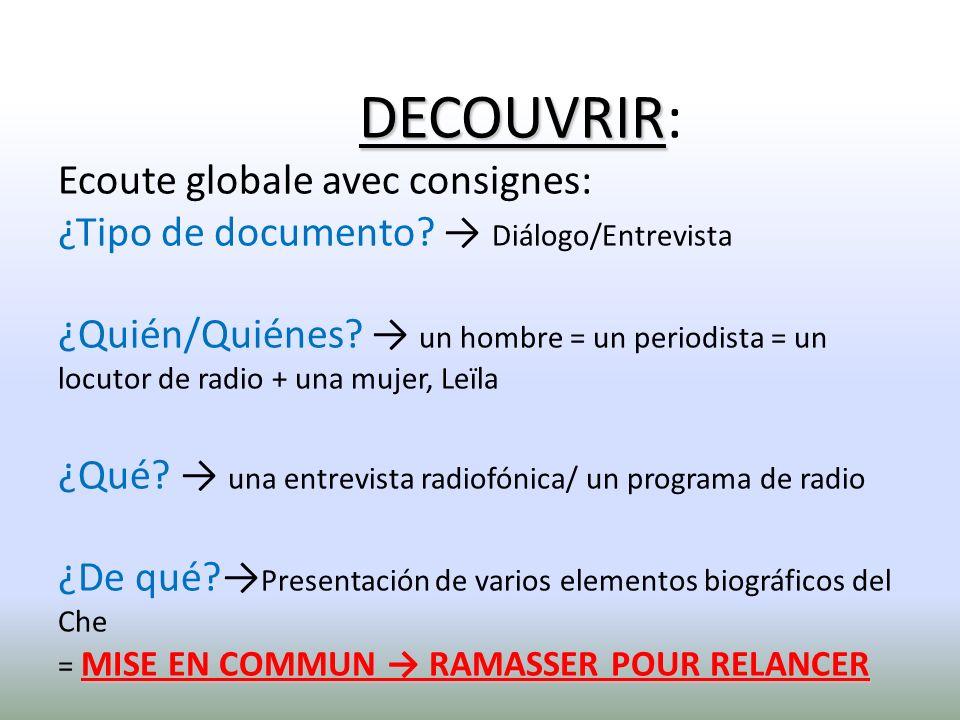 DECOUVRIR MISE EN COMMUN RAMASSER POUR RELANCER DECOUVRIR: Ecoute globale avec consignes: ¿Tipo de documento? Diálogo/Entrevista ¿Quién/Quiénes? un ho
