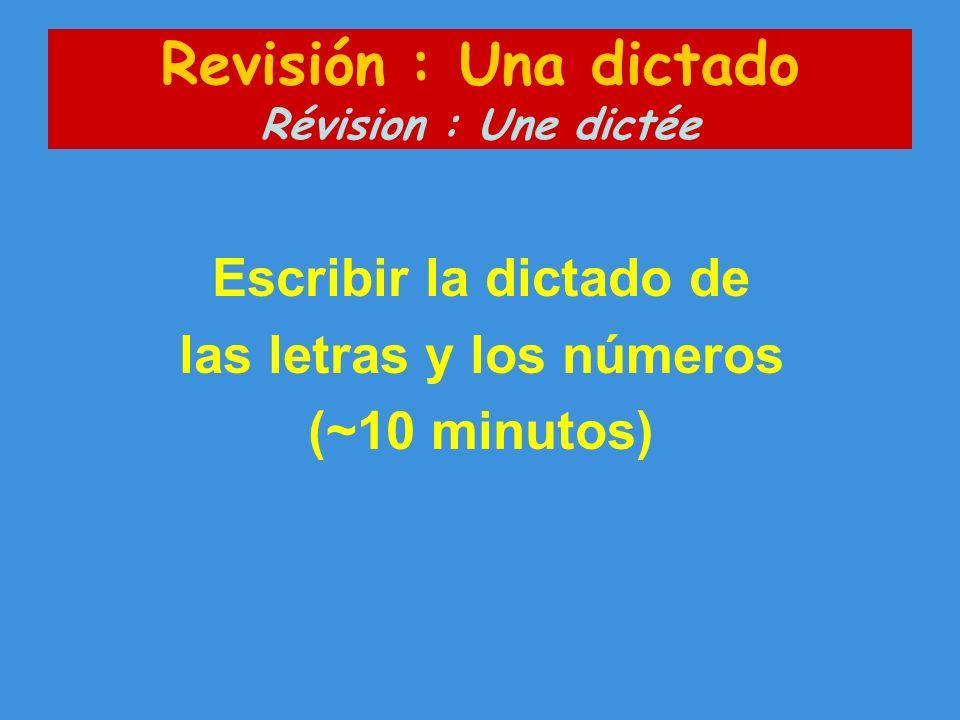 Revisión : Una dictado Révision : Une dictée Escribir la dictado de las letras y los números (~10 minutos)