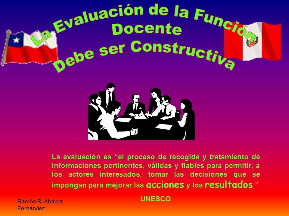 Ramón R. Abarca Fernández La evaluación es el proceso de recogida y tratamiento de informaciones pertinentes, válidas y fiables para permitir, a los a