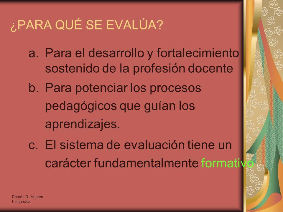 ¿PARA QUÉ SE EVALÚA? a.Para el desarrollo y fortalecimiento sostenido de la profesión docente b.Para potenciar los procesos pedagógicos que guían los