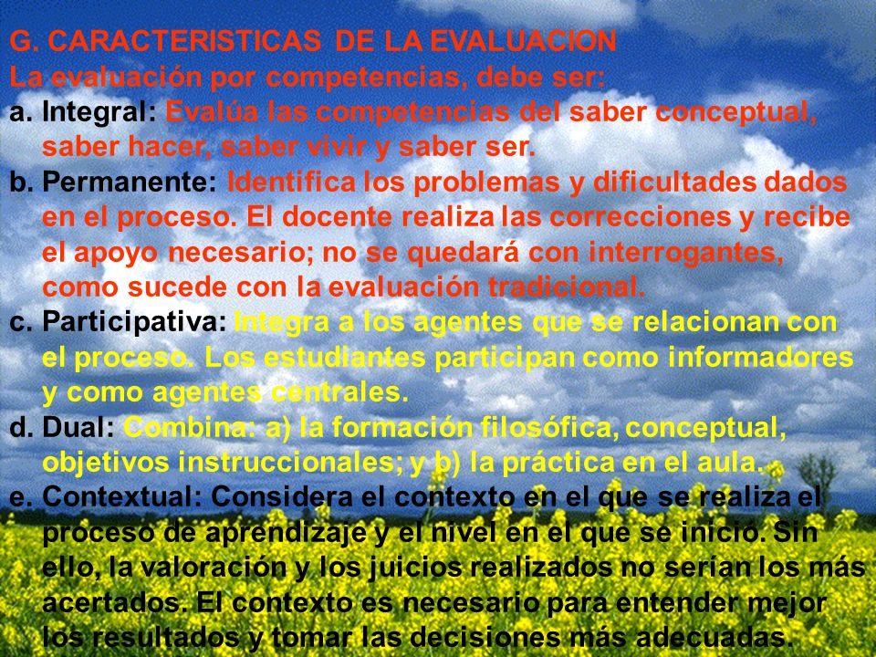 Ramón R. Abarca Fernández G. CARACTERISTICAS DE LA EVALUACION La evaluación por competencias, debe ser: a.Integral: Evalúa las competencias del saber
