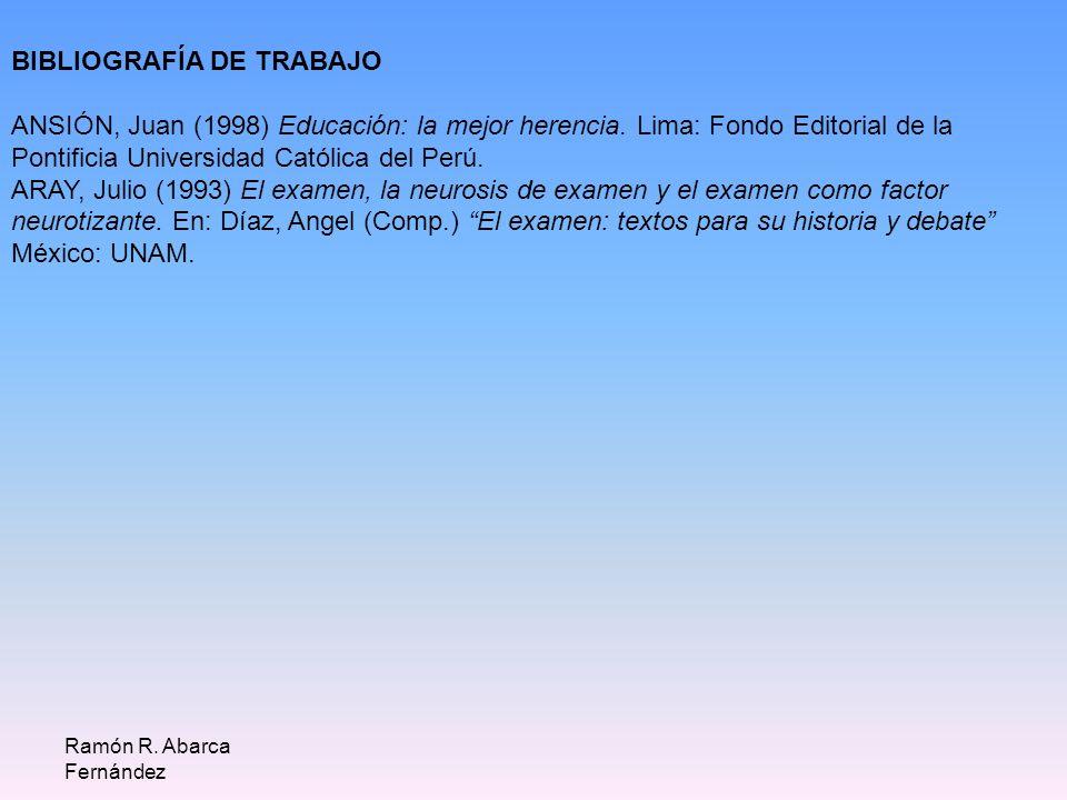 BIBLIOGRAFÍA DE TRABAJO ANSIÓN, Juan (1998) Educación: la mejor herencia. Lima: Fondo Editorial de la Pontificia Universidad Católica del Perú. ARAY,