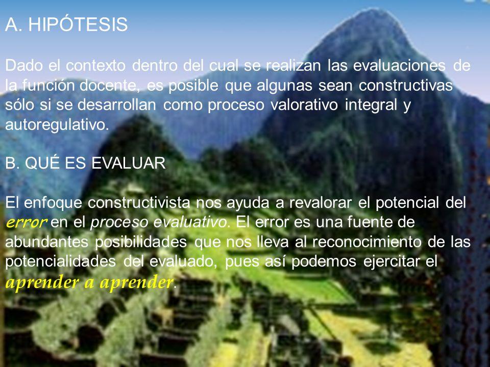 Ramón R. Abarca Fernández A. HIPÓTESIS Dado el contexto dentro del cual se realizan las evaluaciones de la función docente, es posible que algunas sea