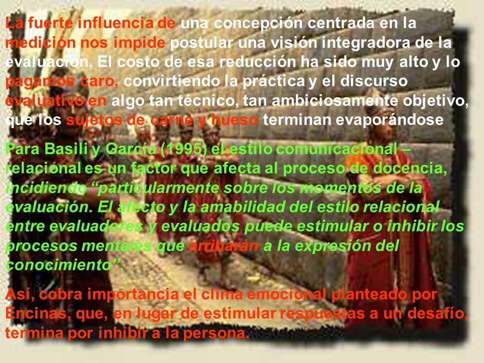 Ramón R. Abarca Fernández La fuerte influencia de una concepción centrada en la medición nos impide postular una visión integradora de la evaluación.