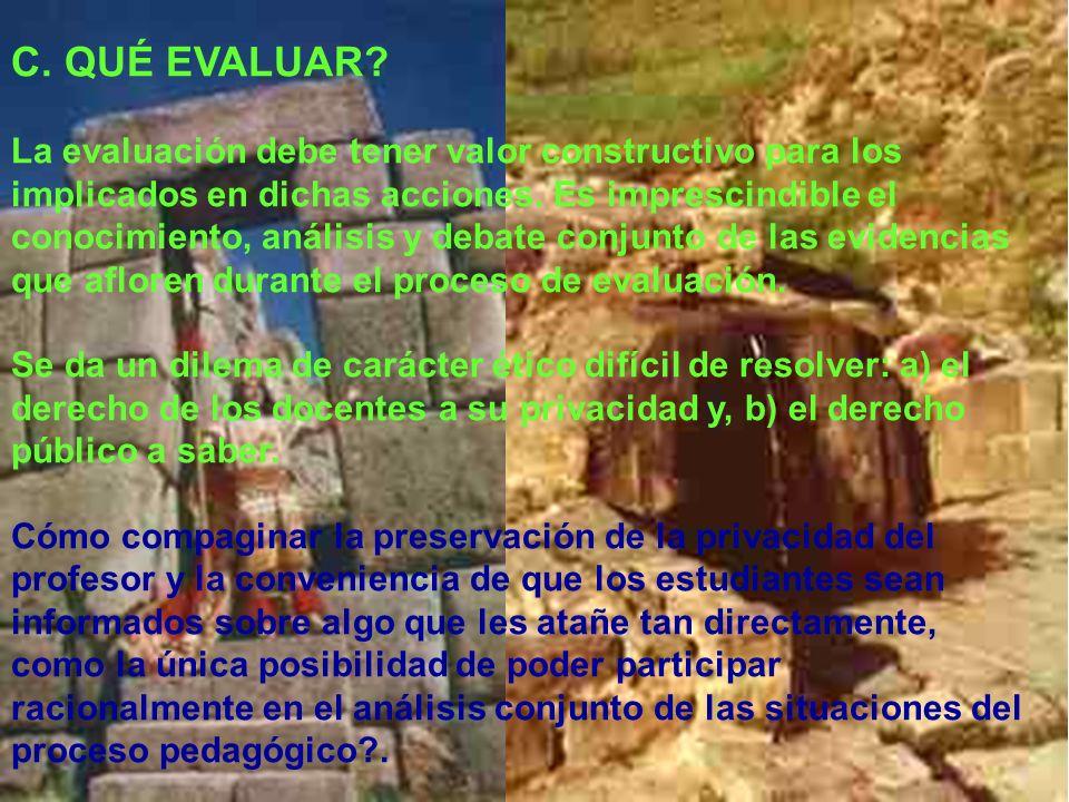 Ramón R. Abarca Fernández C. QUÉ EVALUAR? La evaluación debe tener valor constructivo para los implicados en dichas acciones. Es imprescindible el con