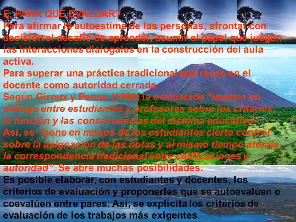 Ramón R. Abarca Fernández E. PARA QUÉ EVALUAR? Para afirmar la autoestima de las personas, afrontar con decisión el desafío de aprender, asumir el pap
