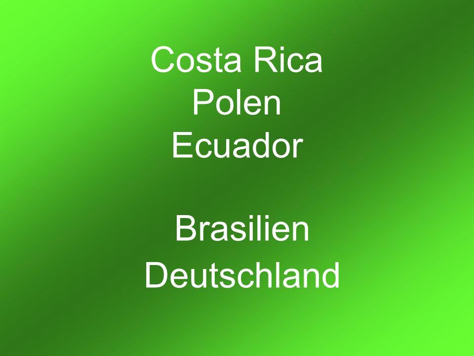 Costa Rica Polen Ecuador Brasilien Deutschland
