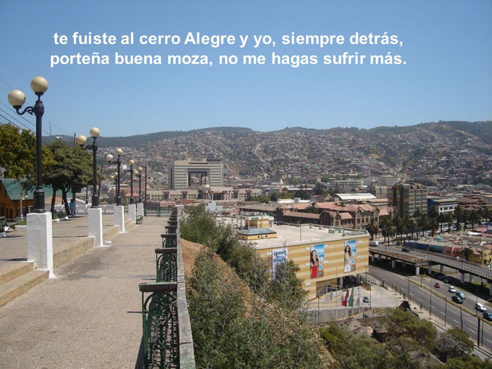 Del cerro Los Placeres, yo me pasé al Barón, me vine al Cordillera en busca de tu amor,