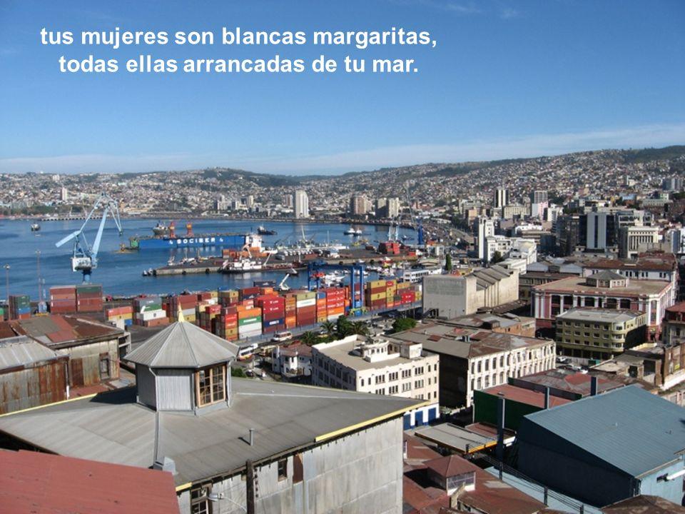 Eres un arco iris de múltiples colores tú, Valparaíso, puerto principal,