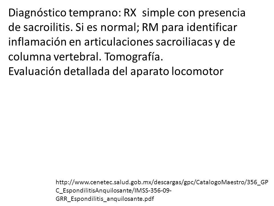 Diagnóstico temprano: RX simple con presencia de sacroilitis. Si es normal; RM para identificar inflamación en articulaciones sacroiliacas y de column