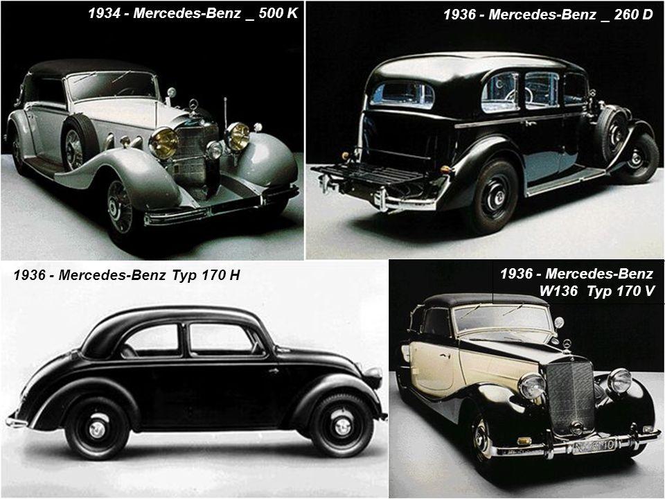 1934 - Mercedes-Benz _ 500 K 1936 - Mercedes-Benz _ 260 D 1936 - Mercedes-Benz Typ 170 H 1936 - Mercedes-Benz W136 Typ 170 V