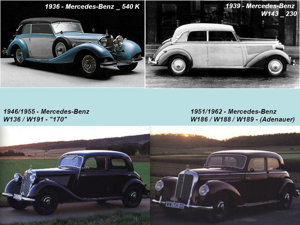 1936 - Mercedes-Benz _ 540 K 1939 - Mercedes-Benz W143 _ 230 1946/1955 - Mercedes-Benz W136 / W191 -