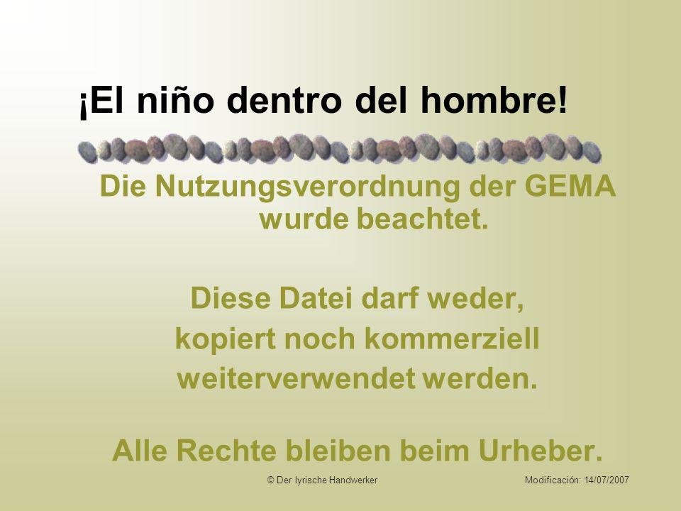 © Der lyrische HandwerkerModificación: 14/07/2007 ¡El niño dentro del hombre! Die Nutzungsverordnung der GEMA wurde beachtet. Diese Datei darf weder k