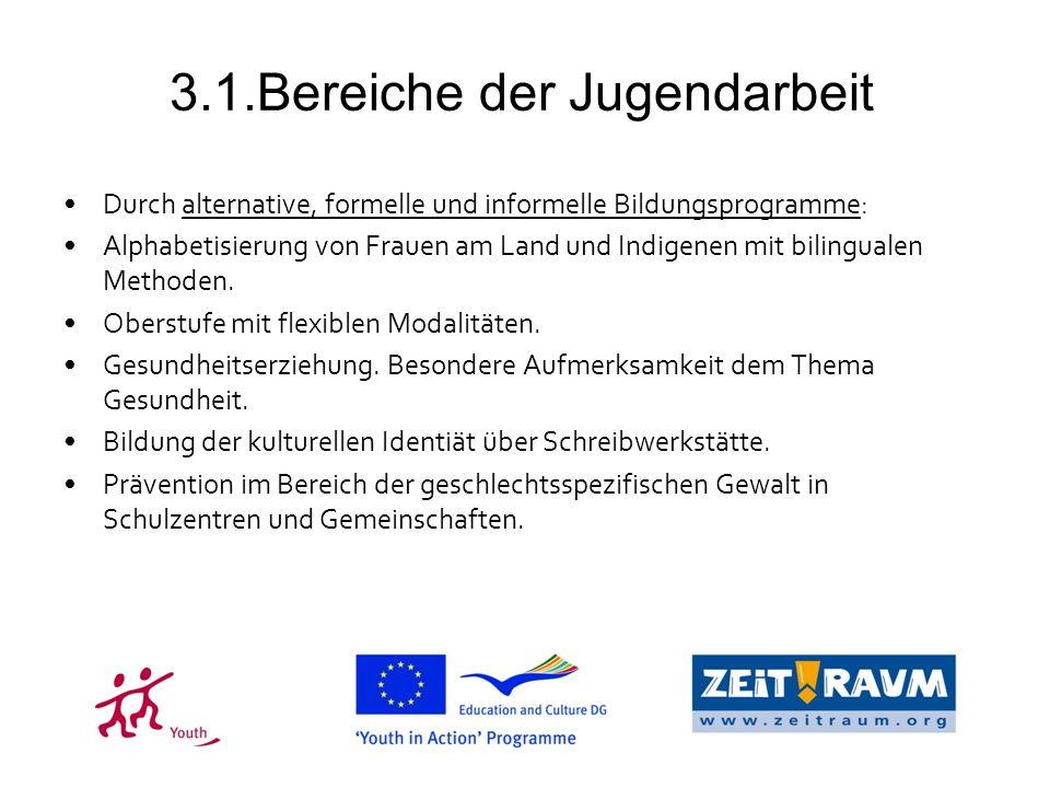 3.1.Bereiche der Jugendarbeit Durch alternative, formelle und informelle Bildungsprogramme: Alphabetisierung von Frauen am Land und Indigenen mit bilingualen Methoden.