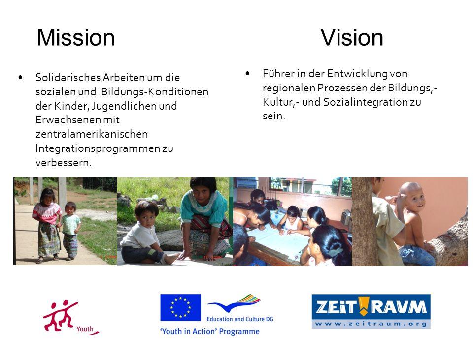 Mission Vision Solidarisches Arbeiten um die sozialen und Bildungs-Konditionen der Kinder, Jugendlichen und Erwachsenen mit zentralamerikanischen Integrationsprogrammen zu verbessern.