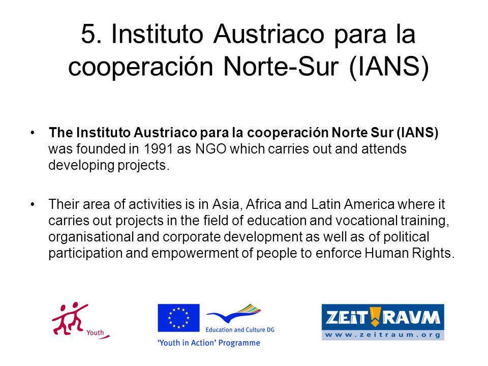 5. Instituto Austriaco para la cooperación Norte-Sur (IANS) The Instituto Austriaco para la cooperación Norte Sur (IANS) was founded in 1991 as NGO wh
